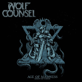 Wolf Counsel - Age Of Madness / Reign Of Chaos