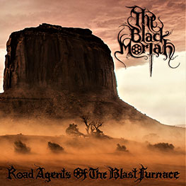 The Black Moriah - Road Agents Of The Blast Furnace