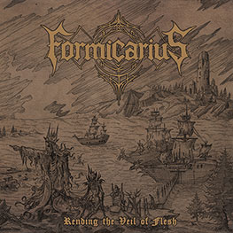 Formicarius - Rending The Veil Of Flesh