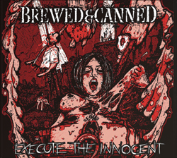 Brewed And Canned - Execute The Innocent