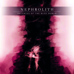 Nephrolith - Paleness Of The Bled World